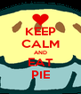 KEEP CALM AND EAT PIE - Personalised Poster A4 size