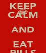 KEEP CALM AND EAT PILLS - Personalised Poster A4 size