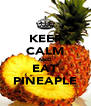 KEEP CALM AND EAT PINEAPLE - Personalised Poster A4 size