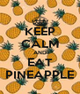 KEEP CALM AND EAT PINEAPPLE - Personalised Poster A4 size