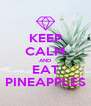 KEEP CALM AND EAT PINEAPPLES - Personalised Poster A4 size