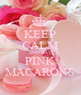 KEEP CALM AND EAT PINK MACARONS - Personalised Poster A4 size