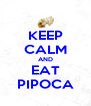 KEEP CALM AND EAT PIPOCA - Personalised Poster A4 size