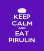 KEEP CALM AND EAT PIRULIN - Personalised Poster A4 size
