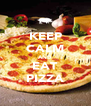 KEEP CALM AND EAT PIZZA - Personalised Poster A4 size