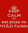 KEEP CALM AND eat pizza no CAPITÃO FARINHA! - Personalised Poster A4 size