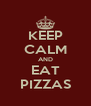 KEEP CALM AND EAT PIZZAS - Personalised Poster A4 size