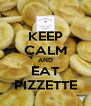 KEEP CALM AND EAT PIZZETTE - Personalised Poster A4 size