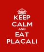 KEEP CALM AND EAT PLACALI - Personalised Poster A4 size