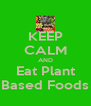 KEEP CALM AND Eat Plant Based Foods - Personalised Poster A4 size