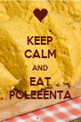 KEEP CALM AND EAT POLEEENTA - Personalised Poster A4 size