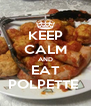 KEEP CALM AND EAT POLPETTE  - Personalised Poster A4 size