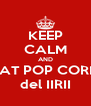 KEEP CALM AND EAT POP CORN del IIRII - Personalised Poster A4 size