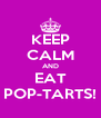KEEP CALM AND EAT POP-TARTS! - Personalised Poster A4 size