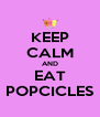KEEP CALM AND EAT POPCICLES - Personalised Poster A4 size