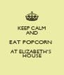 KEEP CALM AND EAT POPCORN  AT ELIZABETH'S  HOUSE - Personalised Poster A4 size