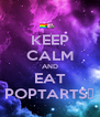 KEEP CALM AND EAT POPTARTS❕ - Personalised Poster A4 size
