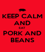KEEP CALM AND EAT  PORK AND BEANS - Personalised Poster A4 size