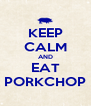 KEEP CALM AND EAT PORKCHOP - Personalised Poster A4 size