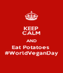 KEEP CALM AND Eat Potatoes  #WorldVeganDay - Personalised Poster A4 size