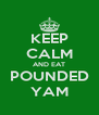 KEEP CALM AND EAT POUNDED YAM - Personalised Poster A4 size