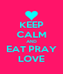KEEP CALM AND EAT PRAY LOVE - Personalised Poster A4 size