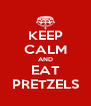 KEEP CALM AND EAT PRETZELS - Personalised Poster A4 size