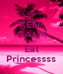 KEEP CALM AND Eat Princessss - Personalised Poster A4 size