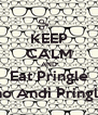 KEEP CALM AND Eat Pringle { no Andi Pringle} - Personalised Poster A4 size