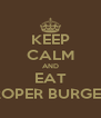 KEEP CALM AND EAT PROPER BURGERS - Personalised Poster A4 size