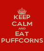 KEEP CALM AND EAT PUFFCORNS - Personalised Poster A4 size