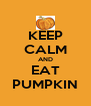 KEEP CALM AND EAT PUMPKIN - Personalised Poster A4 size