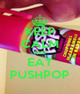 KEEP CALM AND EAT PUSHPOP - Personalised Poster A4 size