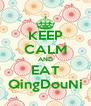 KEEP CALM AND EAT QingDouNi - Personalised Poster A4 size