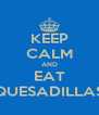KEEP CALM AND EAT QUESADILLAS - Personalised Poster A4 size
