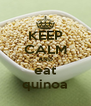 KEEP CALM AND eat quinoa - Personalised Poster A4 size