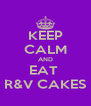 KEEP CALM AND EAT  R&V CAKES - Personalised Poster A4 size