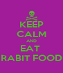 KEEP CALM AND EAT  RABIT FOOD - Personalised Poster A4 size