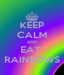 KEEP CALM AND EAT  RAINBOWS - Personalised Poster A4 size