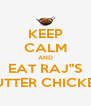 """KEEP CALM AND EAT RAJ""""S BUTTER CHICKEN - Personalised Poster A4 size"""