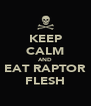KEEP CALM AND EAT RAPTOR FLESH - Personalised Poster A4 size