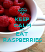 KEEP CALM AND EAT  RASPBERRIES - Personalised Poster A4 size