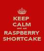 KEEP  CALM and eat RASPBERRY SHORTCAKE - Personalised Poster A4 size