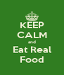 KEEP CALM and Eat Real Food - Personalised Poster A4 size