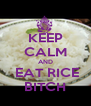 KEEP CALM AND  EAT RICE BITCH - Personalised Poster A4 size