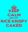KEEP CALM AND EAT RICE KRISPY CAKES! - Personalised Poster A4 size