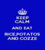 KEEP CALM AND EAT RICE,POTATOS AND COZZE - Personalised Poster A4 size