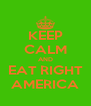 KEEP CALM AND EAT RIGHT AMERICA - Personalised Poster A4 size