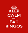 KEEP CALM AND EAT RINGOS - Personalised Poster A4 size