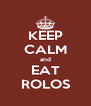 KEEP CALM and EAT ROLOS - Personalised Poster A4 size